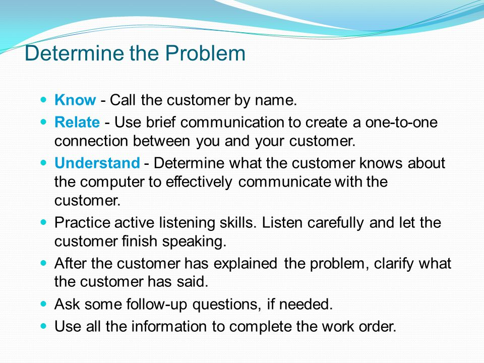 Determine the Problem Know - Call the customer by name.