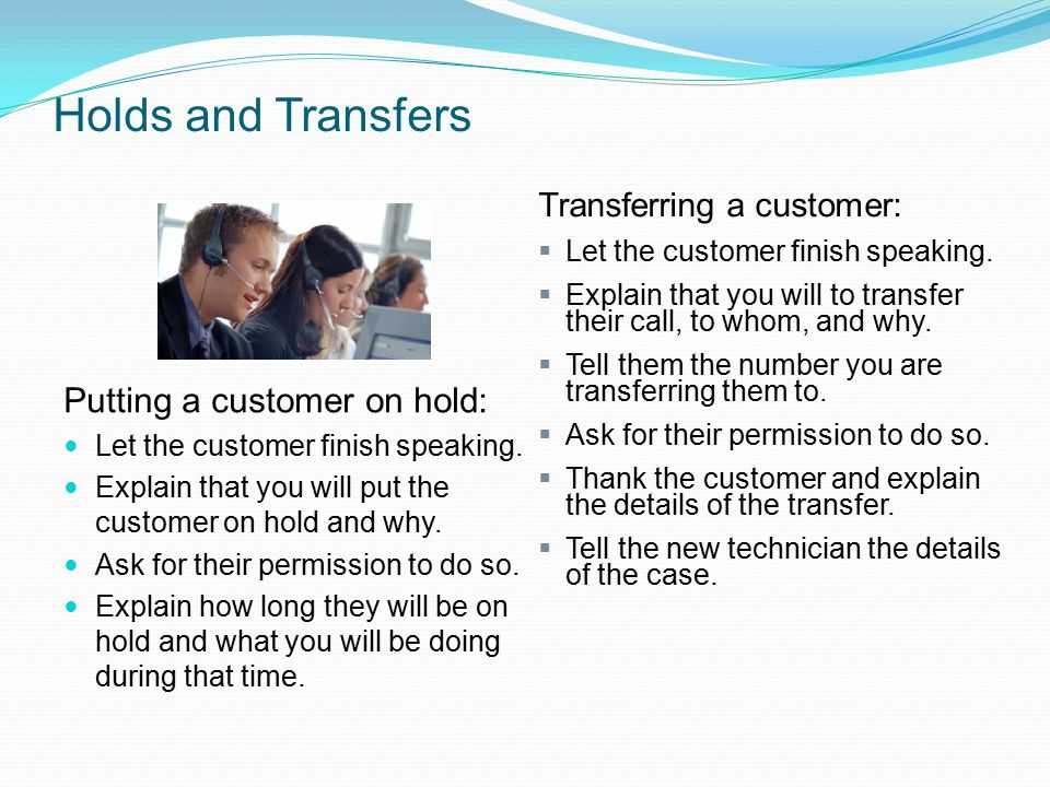 Holds and Transfers Putting a customer on hold: