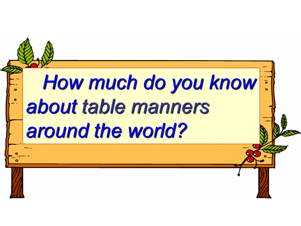How much do you know about table manners around the world