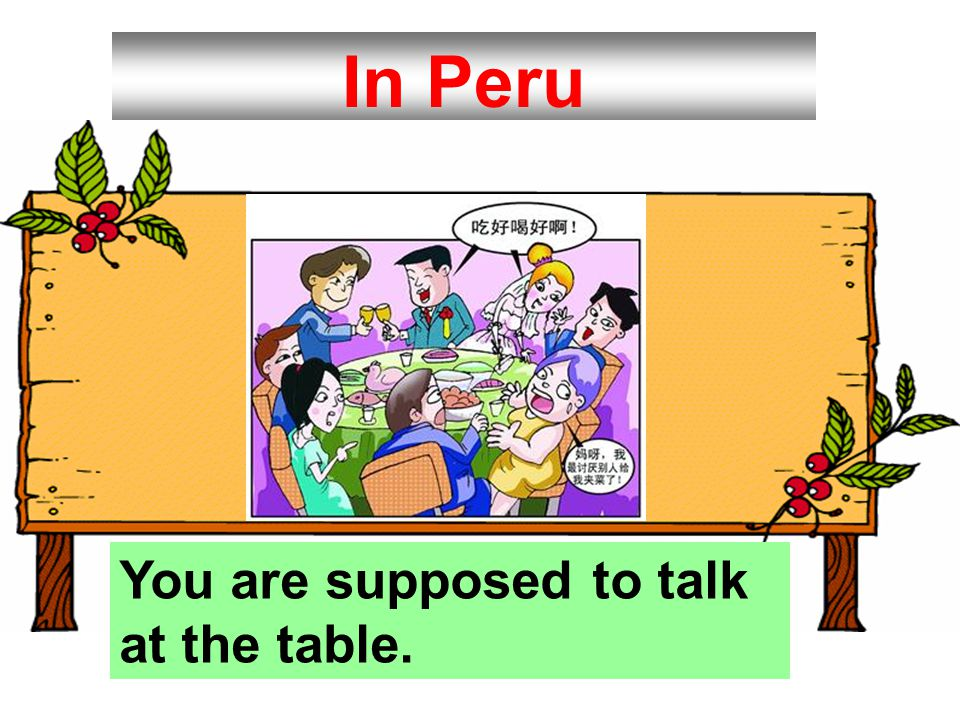 In Peru You are supposed to talk at the table.