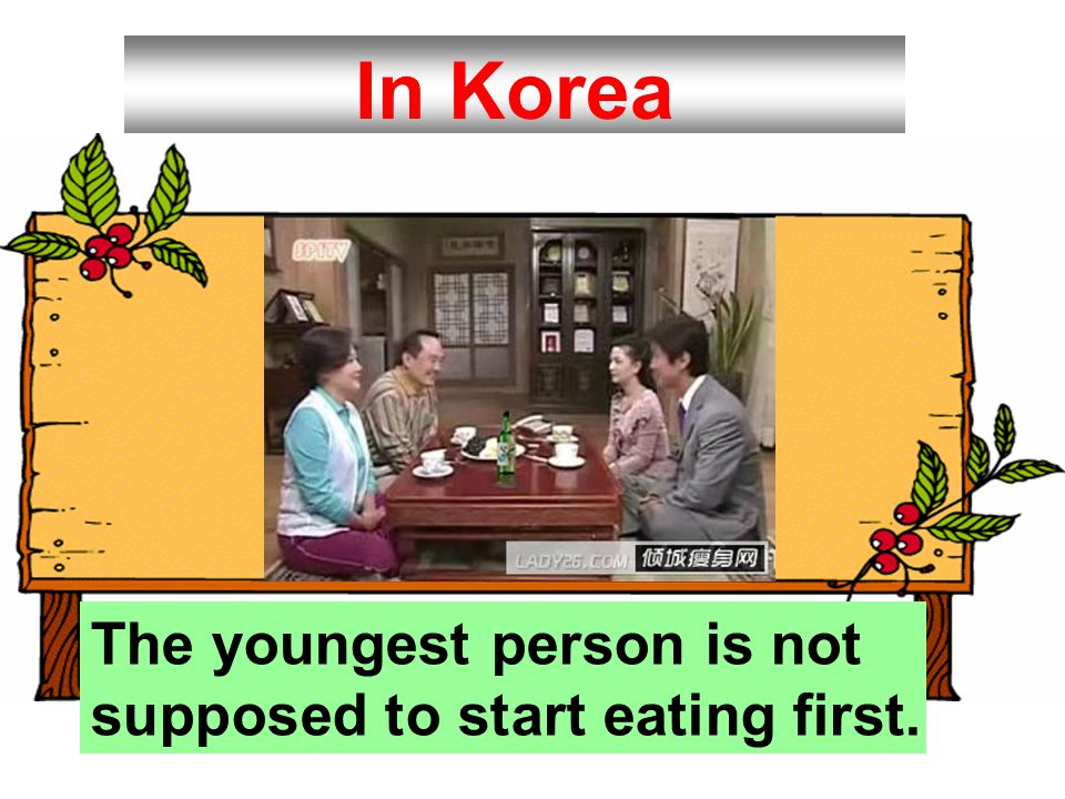 In Korea The youngest person is not supposed to start eating first.