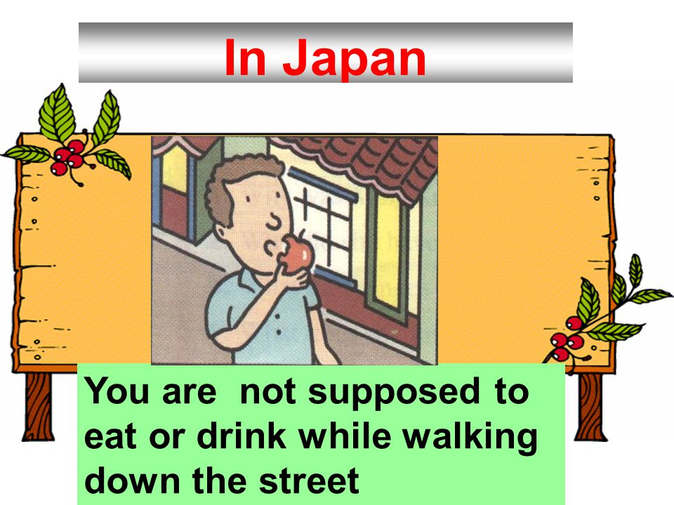 In Japan You are not supposed to eat or drink while walking down the street
