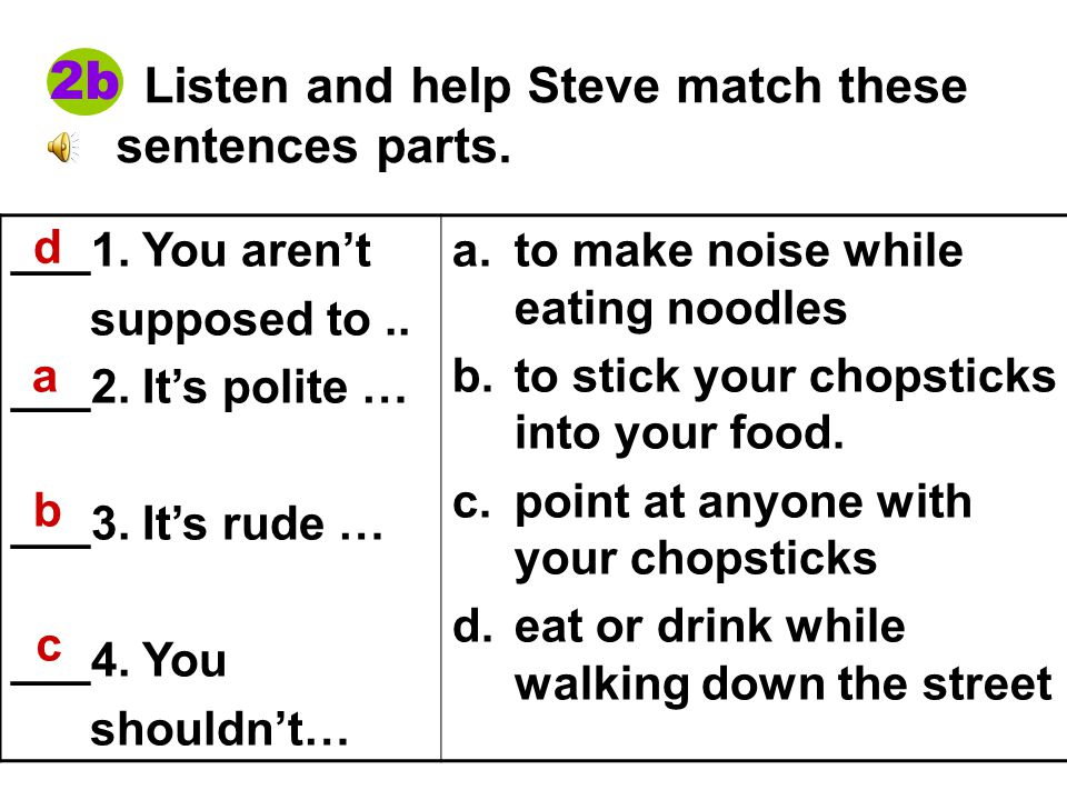 Listen and help Steve match these sentences parts.