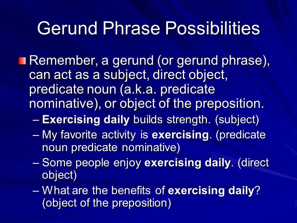 Gerund Phrase Possibilities