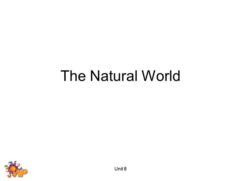 The Natural World Unit 8 Unit 8