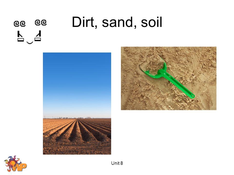Dirt, sand, soil Unit 8