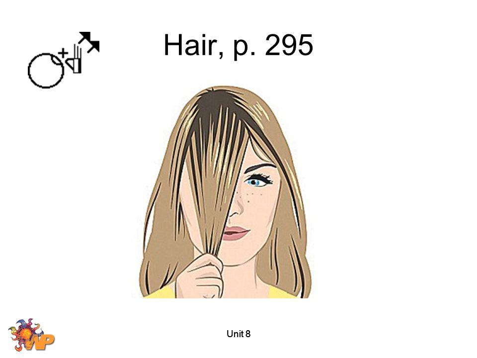 Hair, p. 295 Unit 8 Unit 8 Unit 8