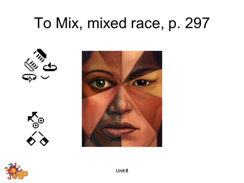 To Mix, mixed race, p. 297 Unit 8 Unit 8 Unit 8
