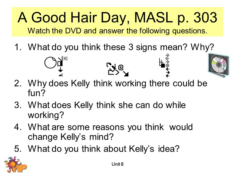 A Good Hair Day, MASL p. 303 Watch the DVD and answer the following questions.