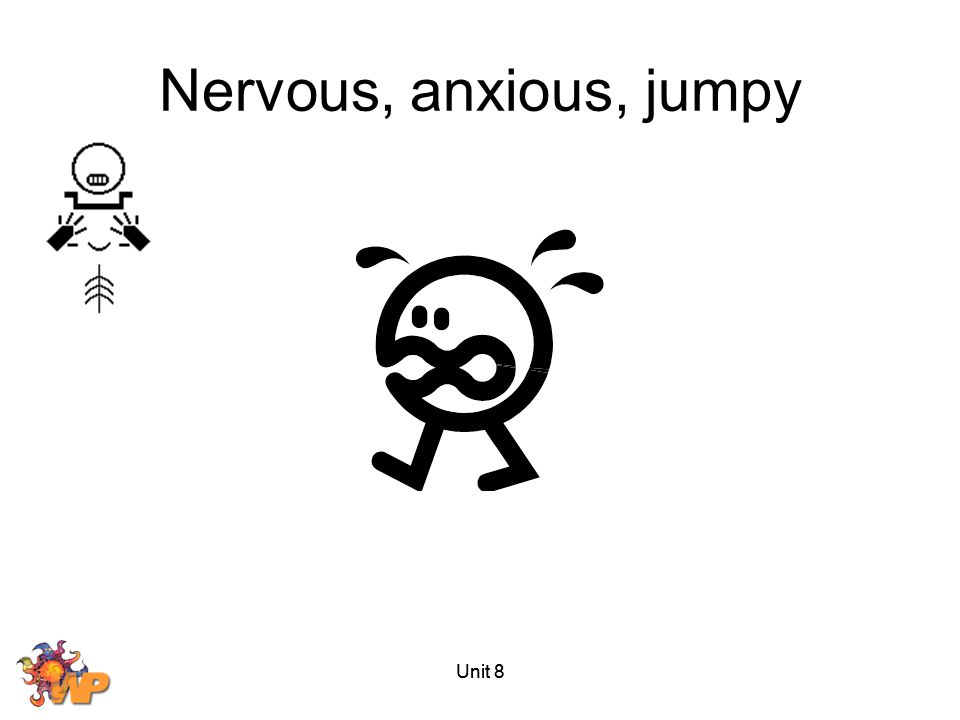 Nervous, anxious, jumpy Unit 8 Unit 8