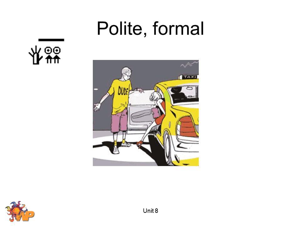 Polite, formal Unit 8 Unit 8