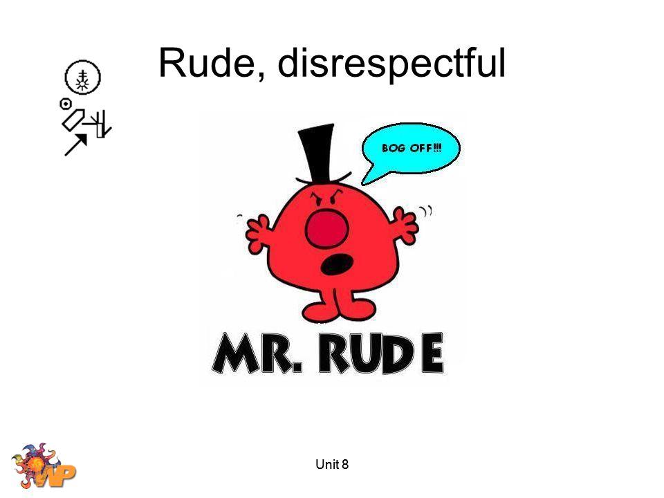 Rude, disrespectful Unit 8 Unit 8