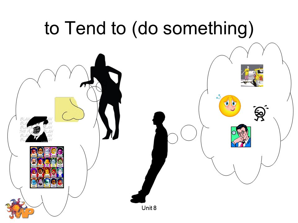 to Tend to (do something)
