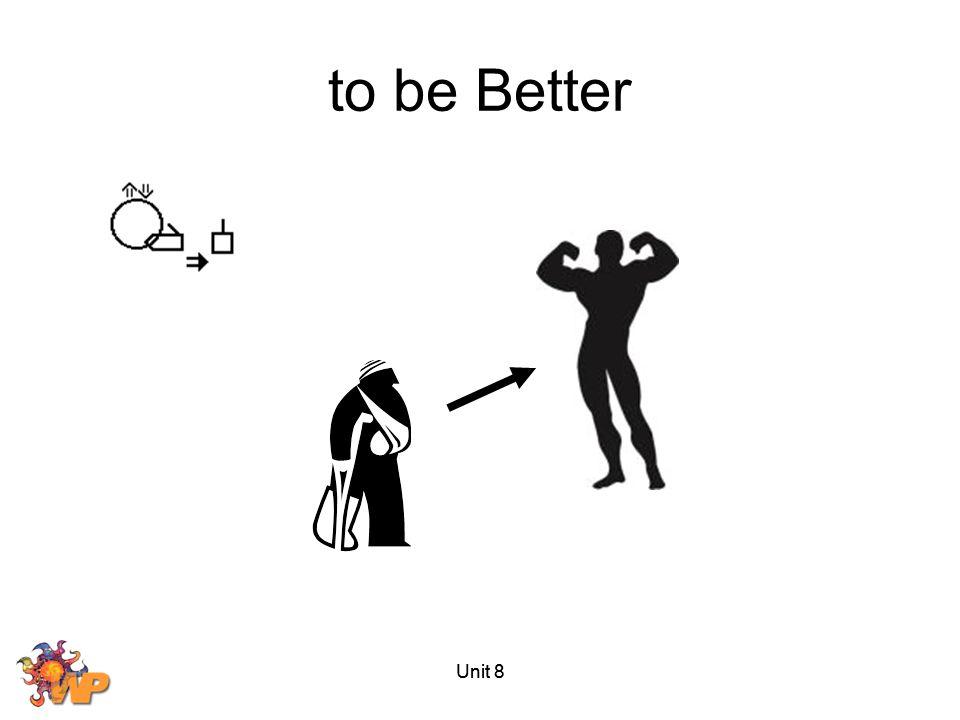 to be Better Unit 8 Unit 8