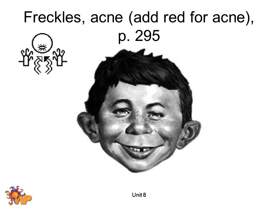 Freckles, acne (add red for acne), p. 295