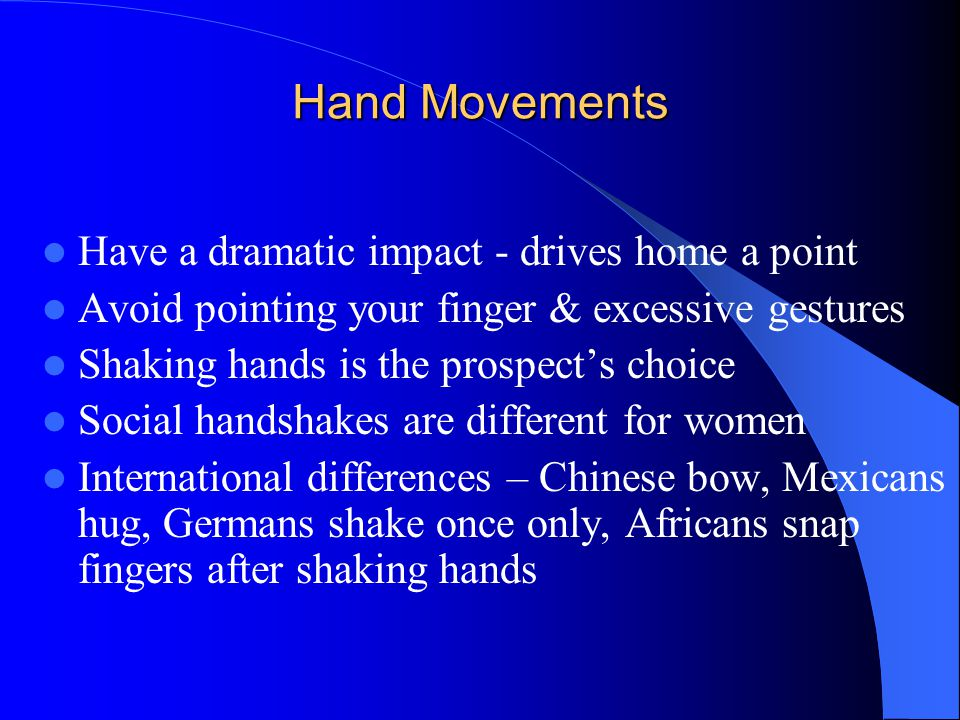 Hand Movements Have a dramatic impact - drives home a point