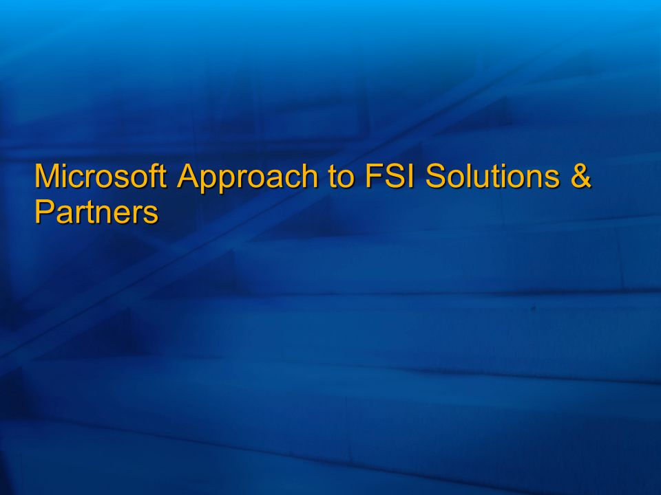 Microsoft Approach to FSI Solutions & Partners