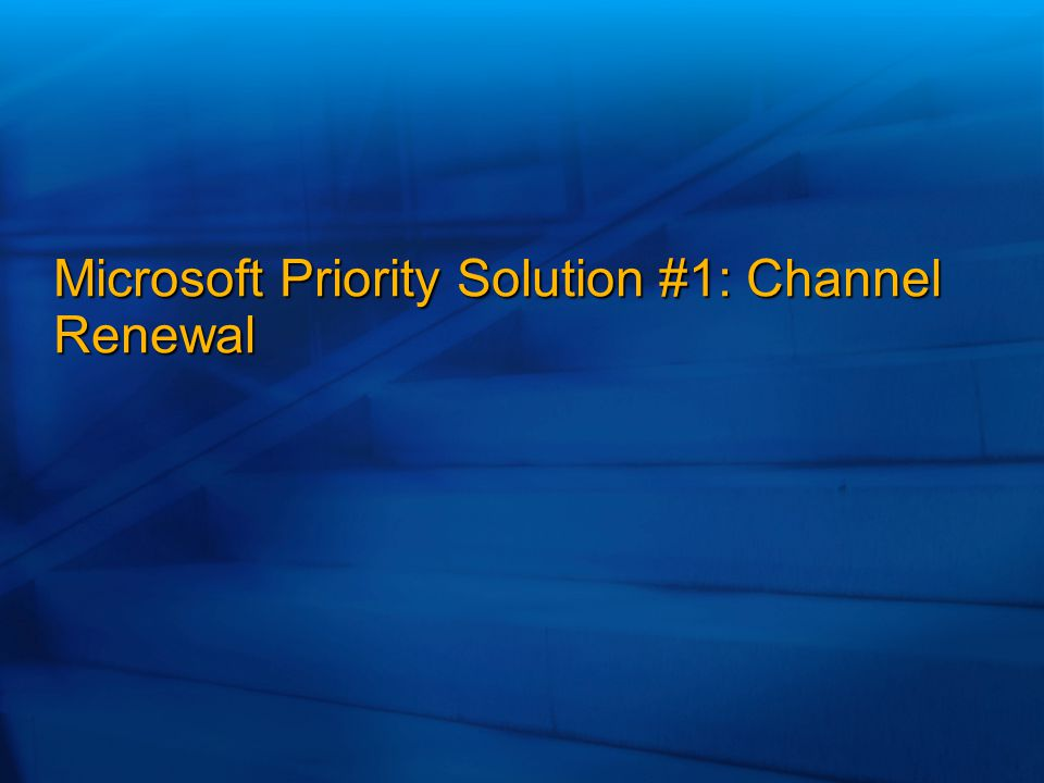 Microsoft Priority Solution #1: Channel Renewal