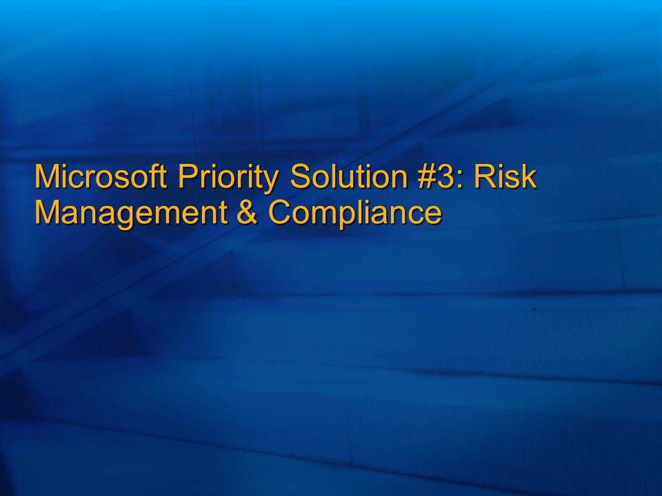 Microsoft Priority Solution #3: Risk Management & Compliance