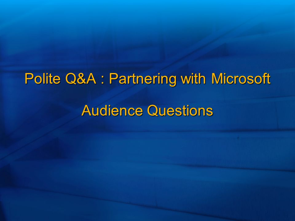 Polite Q&A : Partnering with Microsoft Audience Questions