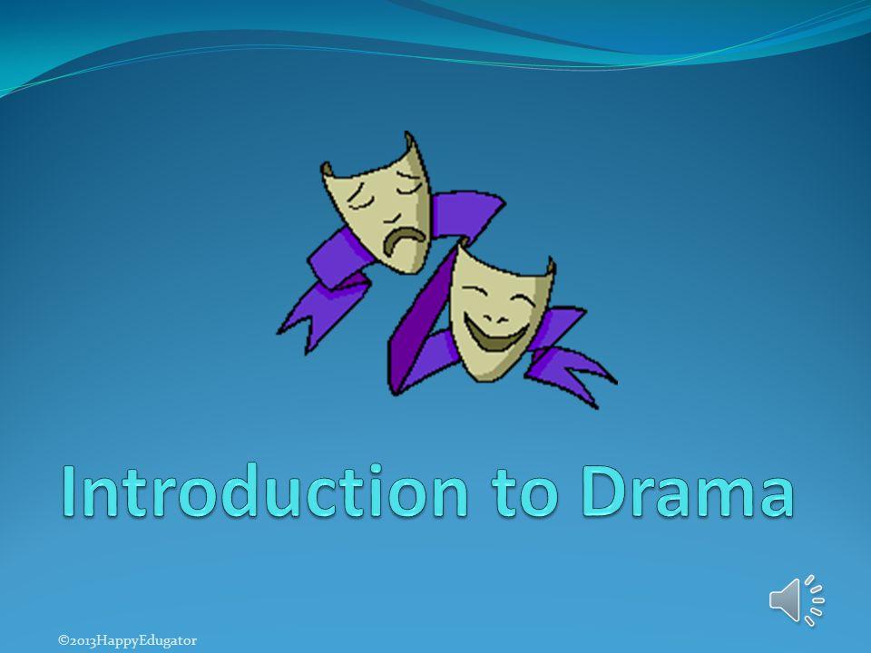 Introduction to Drama ©2013HappyEdugator