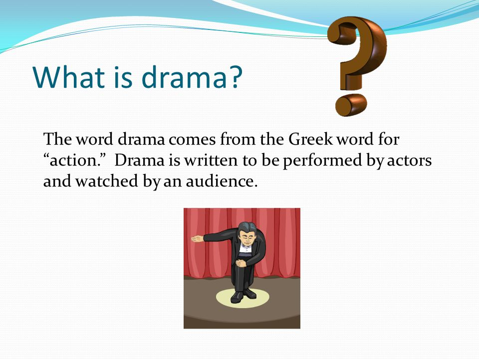 What is drama.