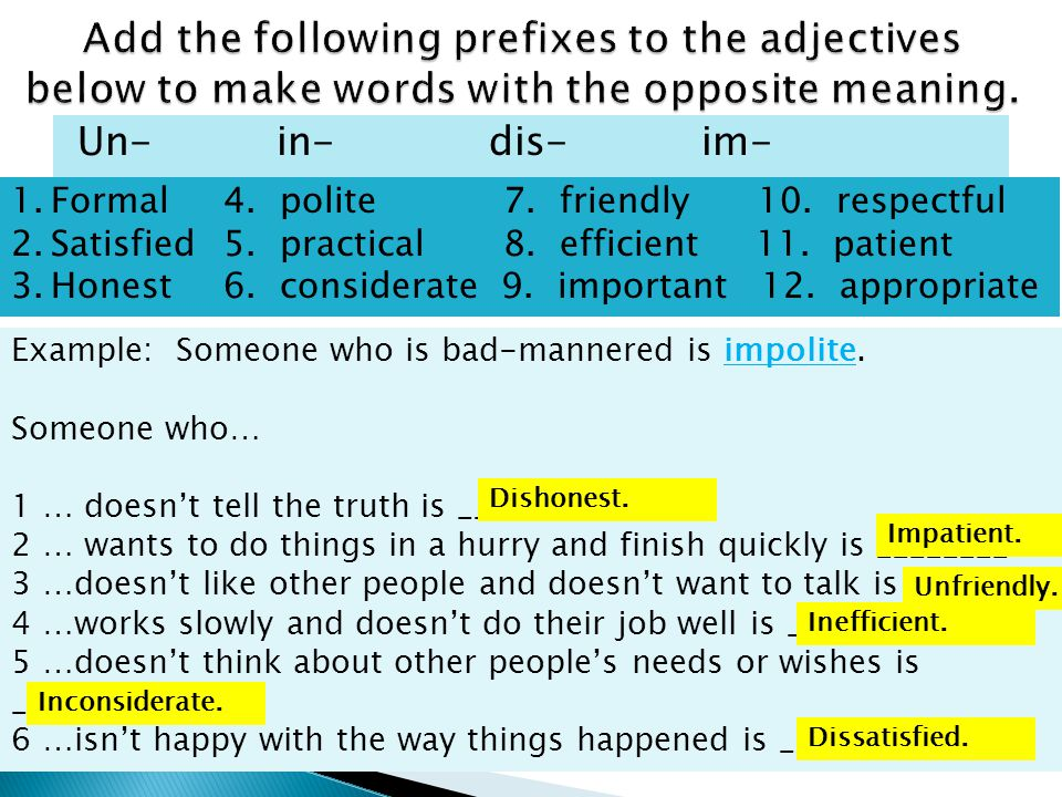 Add the following prefixes to the adjectives below to make words with the opposite meaning.