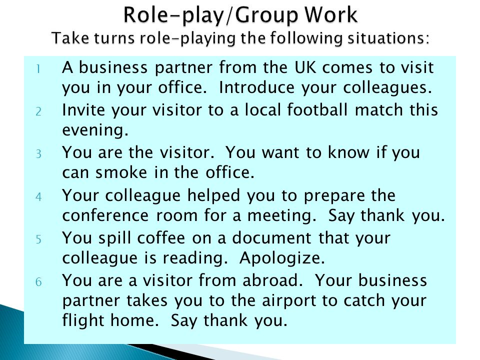 Role-play/Group Work Take turns role-playing the following situations: