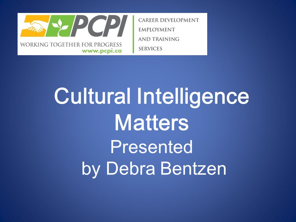 Cultural Intelligence Matters Presented by Debra Bentzen