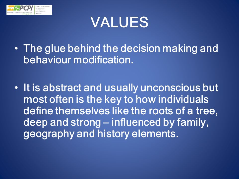 VALUES The glue behind the decision making and behaviour modification.