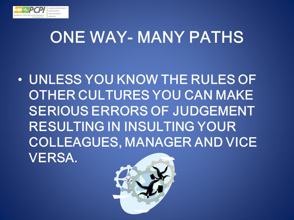 ONE WAY- MANY PATHS
