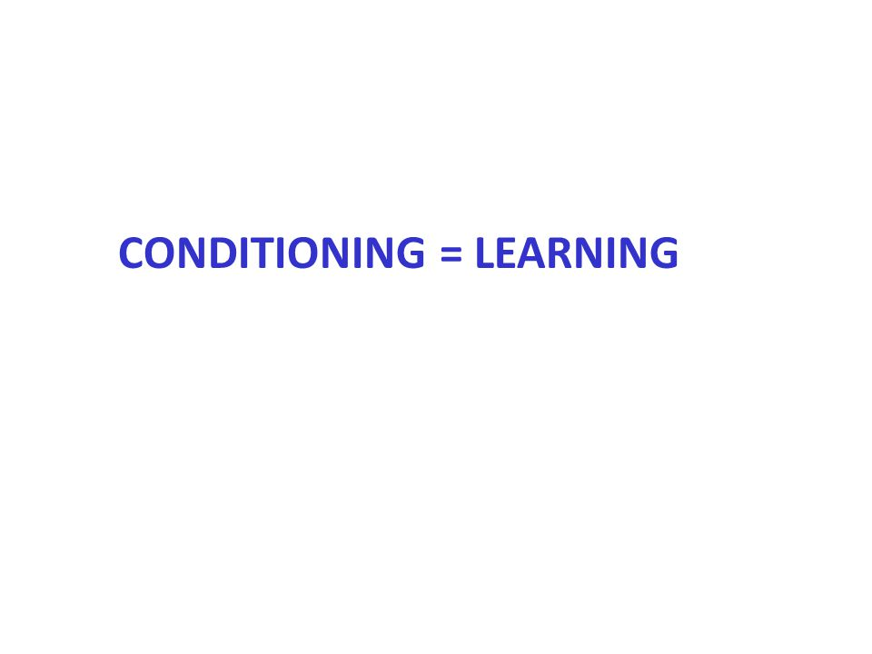 CONDITIONING = LEARNING