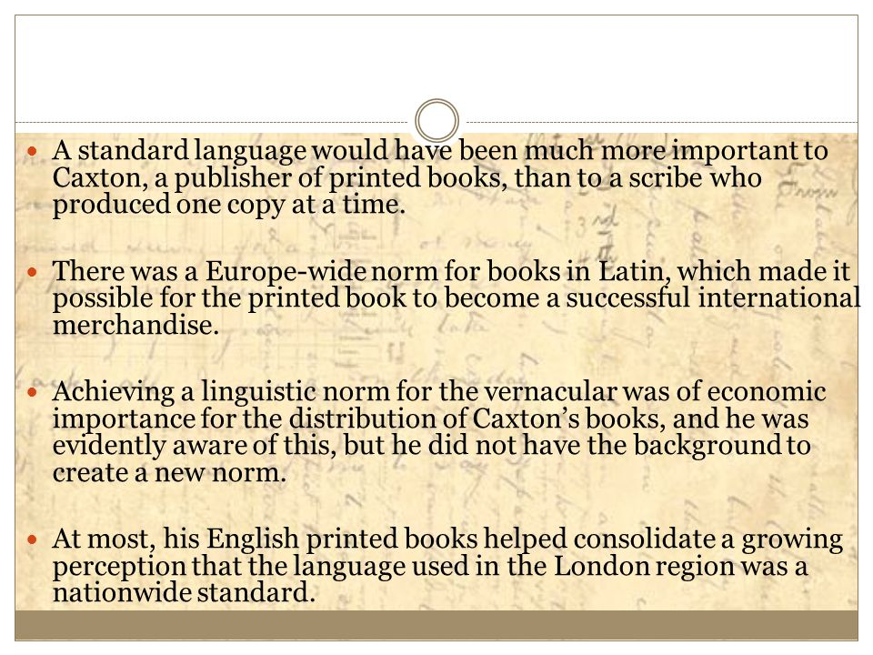 A standard language would have been much more important to Caxton, a publisher of printed books, than to a scribe who produced one copy at a time.