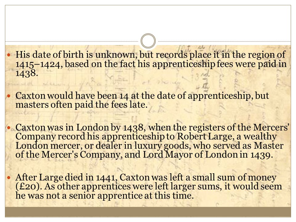 His date of birth is unknown, but records place it in the region of 1415–1424, based on the fact his apprenticeship fees were paid in 1438.