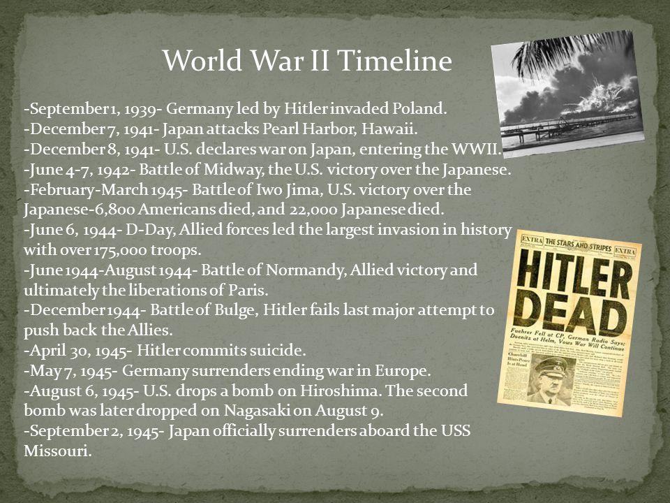 World War II Timeline -September 1, 1939- Germany led by Hitler invaded Poland. -December 7, 1941- Japan attacks Pearl Harbor, Hawaii.