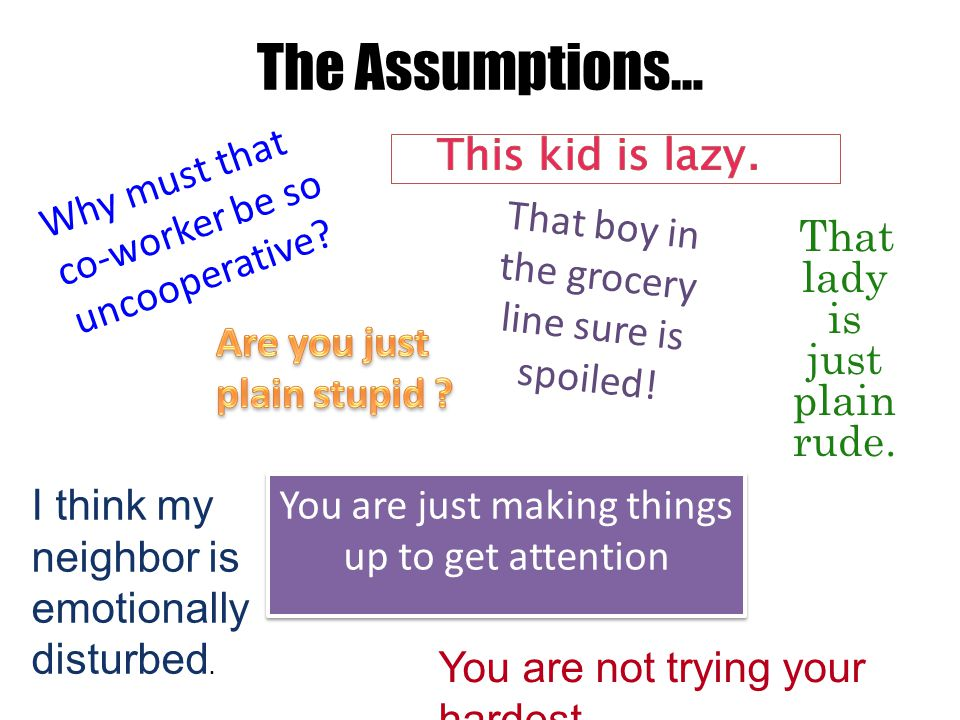 The Assumptions… This kid is lazy.