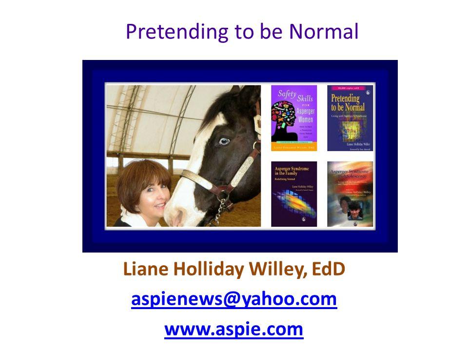 Liane Holliday Willey, EdD aspienews@yahoo.com www.aspie.com