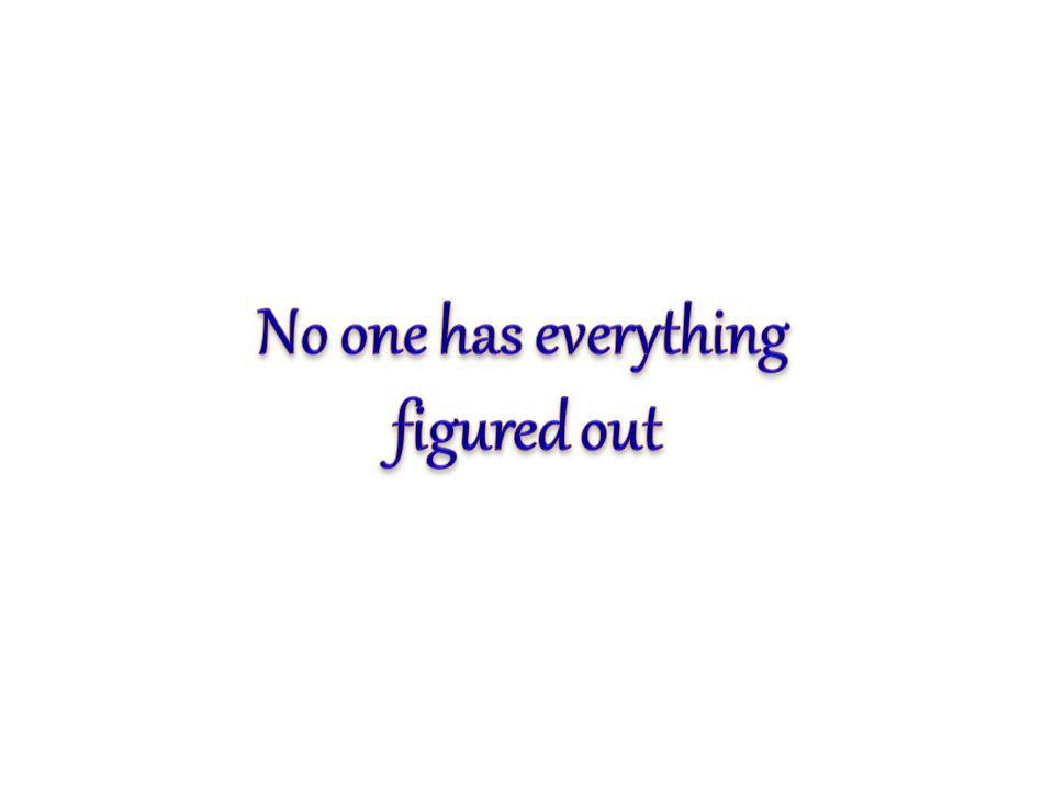No one has everything figured out