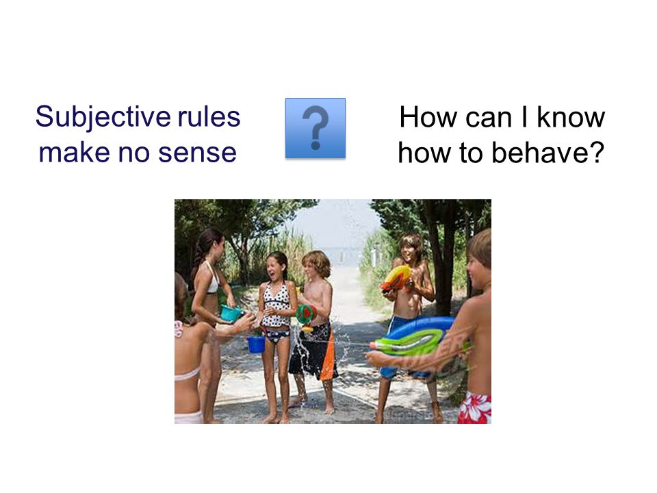 Subjective rules make no sense How can I know how to behave