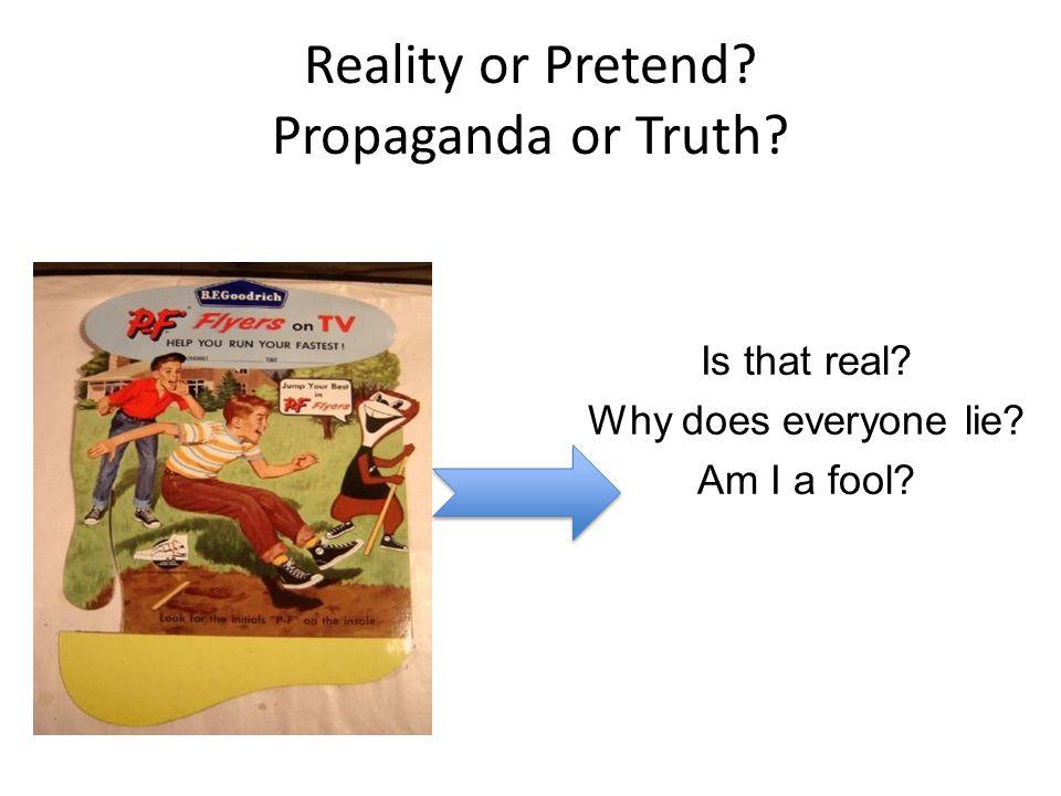 Reality or Pretend Propaganda or Truth