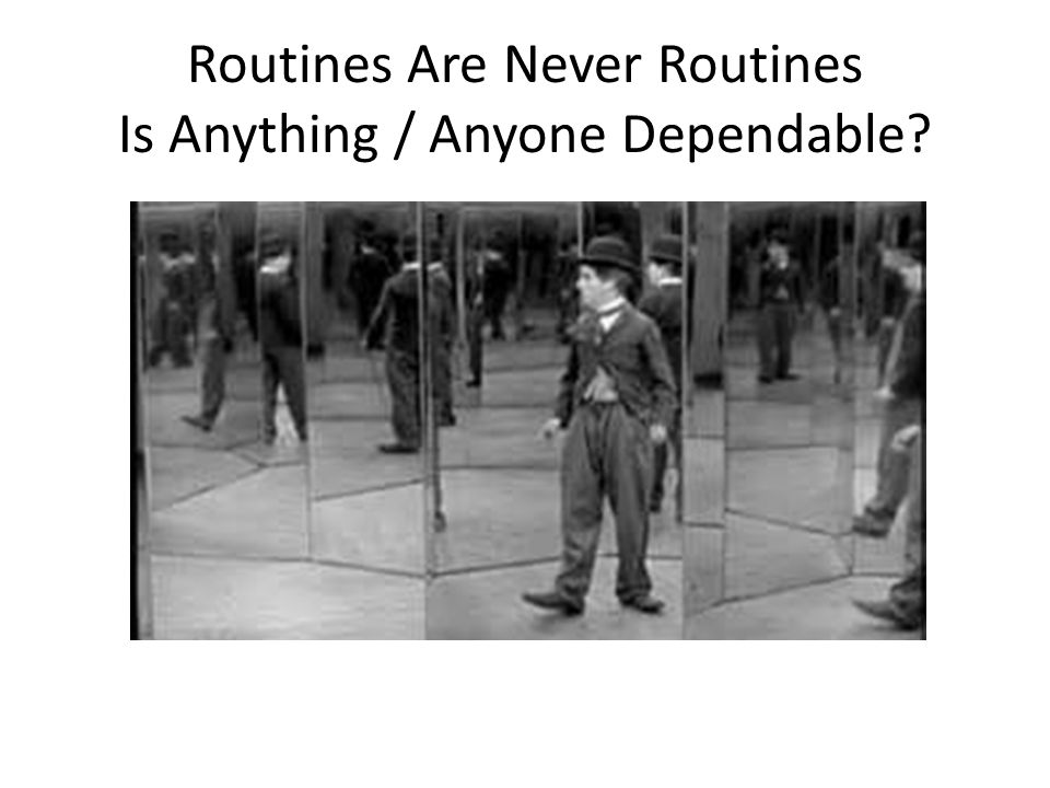 Routines Are Never Routines Is Anything / Anyone Dependable