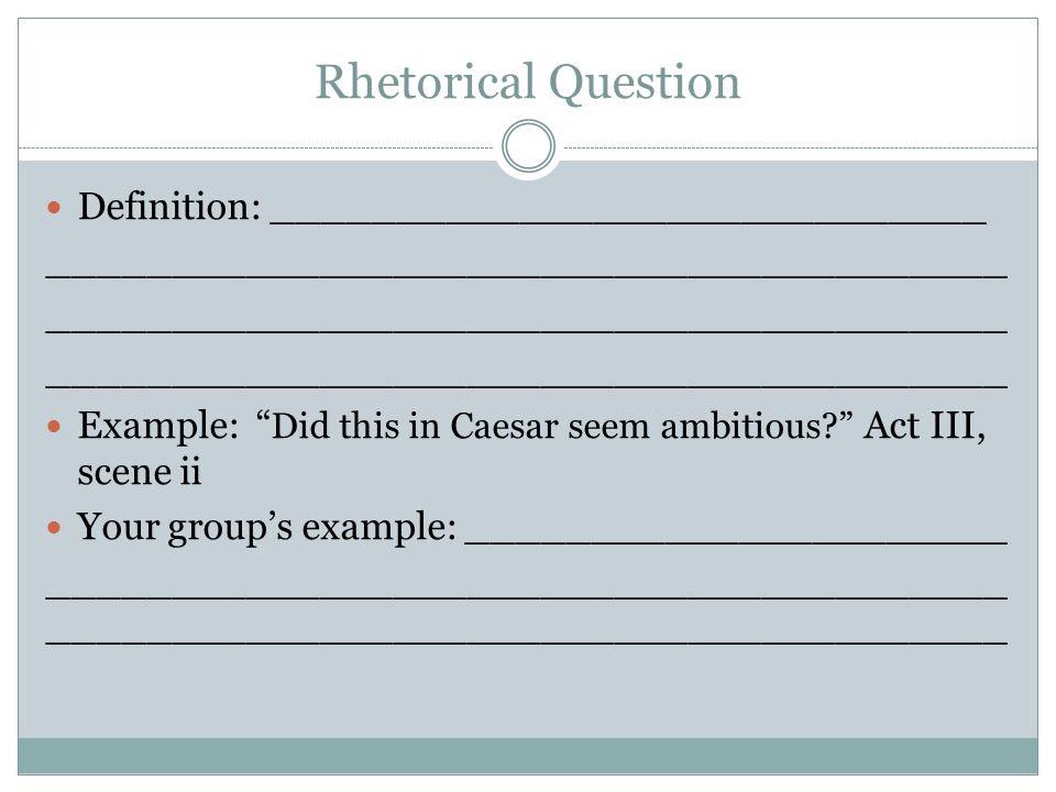 Rhetorical Question Definition: _____________________________