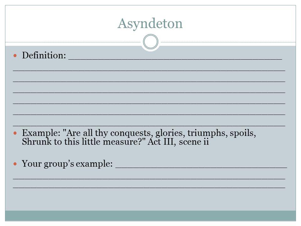 Asyndeton Definition: ____________________________________