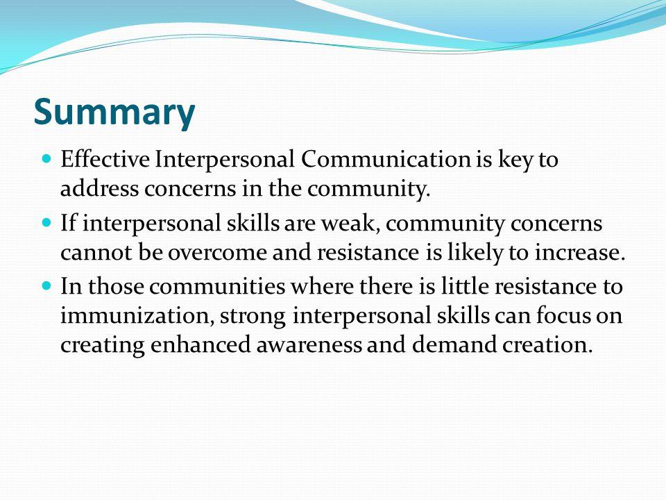 Summary Effective Interpersonal Communication is key to address concerns in the community.