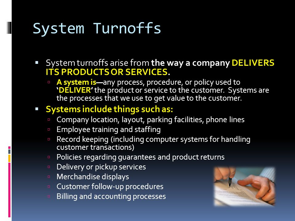 System Turnoffs System turnoffs arise from the way a company DELIVERS ITS PRODUCTS OR SERVICES.