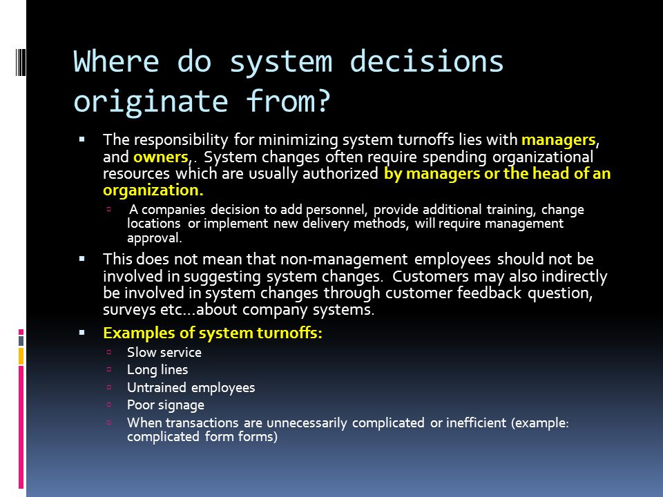 Where do system decisions originate from