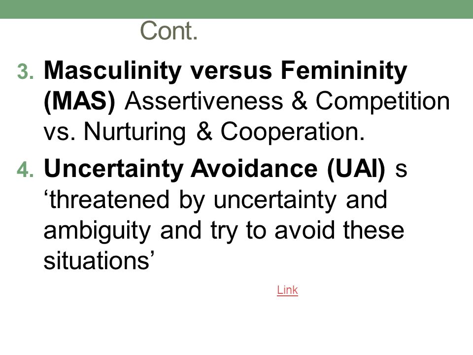 Cont. Masculinity versus Femininity (MAS) Assertiveness & Competition vs. Nurturing & Cooperation.