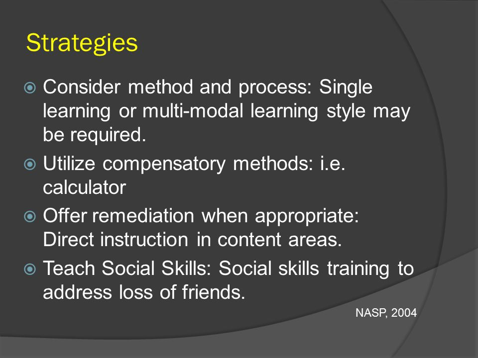 Strategies Consider method and process: Single learning or multi-modal learning style may be required.