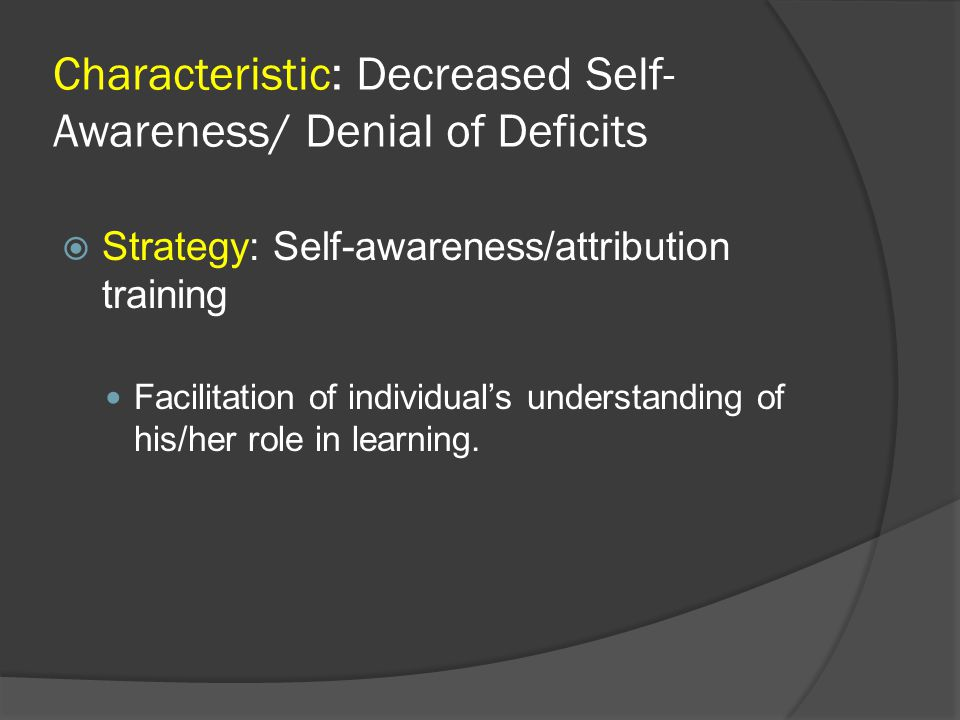 Characteristic: Decreased Self-Awareness/ Denial of Deficits