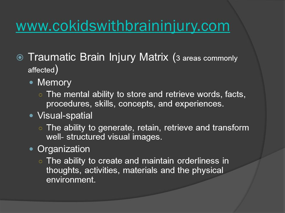 www.cokidswithbraininjury.com Traumatic Brain Injury Matrix (3 areas commonly affected) Memory.